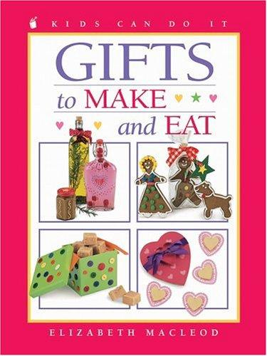 Gifts to Make and Eat (Kids Can Do It)