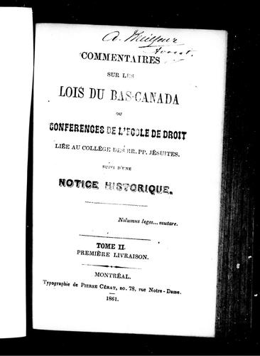 Commentaires sur les lois du Bas-Canada, ou, Conférences de l'Ecole de droit liée au Collège des RR. PP. Jésuites