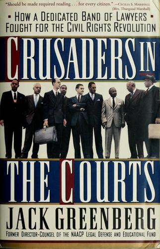 Crusaders in the courts by Greenberg, Jack