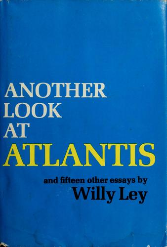 Another Look At Atlantis and Fifteen Other Essays, Ley, Willy