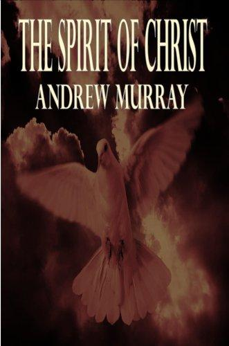 Download The Spirit of Christ (Andrew Murray Christian Classics) (Andrew Murray Christian Classics)