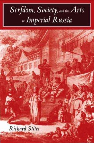 Download Serfdom, Society, and the Arts in Imperial Russia