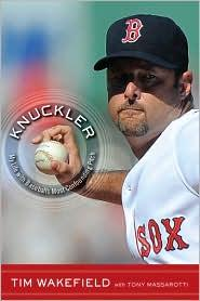 Knuckler: My Life with Baseball's Most Confounding Pitch, Wakefield, Tim; Tony Massarotti (Contributor)