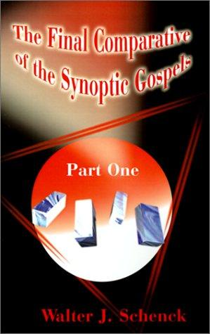 The Final Comparative of the Synoptic Gospels