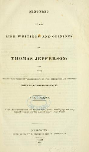 Sketches of the life, writings, and opinions of Thomas Jefferson.