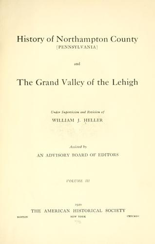 History of Northampton County Pennsylvania and the grand valley of the Lehigh