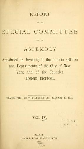 Report of the Special Committee of the Assembly appointed to investigate the public offices and departments of the city of New York and of the counties therein included