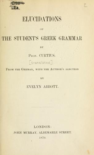 Elucidations of the student's Greek grammar.