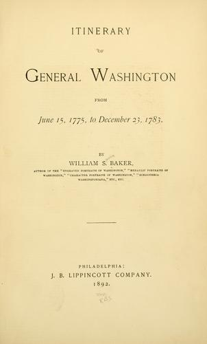 Itinerary of General Washington from June 15, 1775, to December 23, 1783.