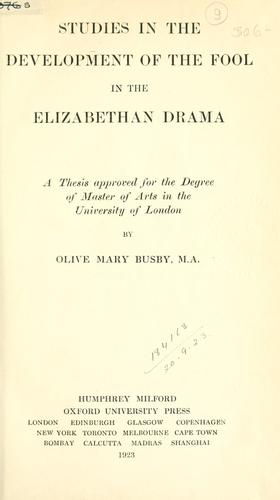 Studies in the development of the fool in the Elizabethan drama.