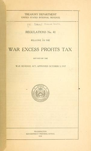 Download Regulations no. 41, relative to the war excess profits tax imposed by the War Revenue act, approved October 3, 1917.