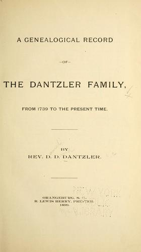 A genealogical record of the Dantzler family, from 1739 to the present time by D. D. Dantzler