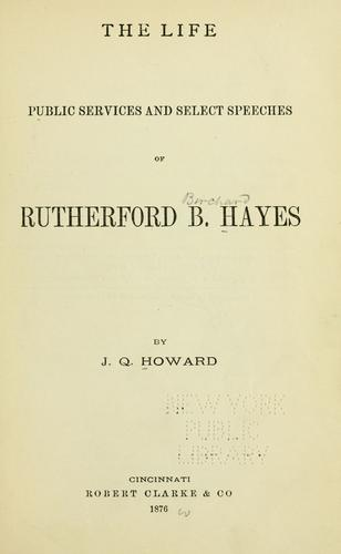 Download The life, public services and select speeches of Rutherford B. Hayes