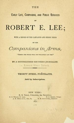 Download The early life, campaigns, and public services of Robert E. Lee