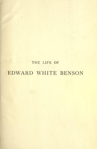 The life of Edward White Benson, sometime Archbishop of Canterbury