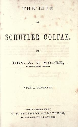 The life of Schuyler Colfax
