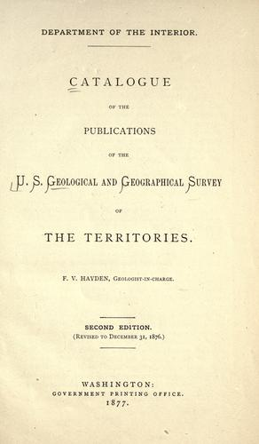 Download Catalogue of the publications of the U. S. Geological and geographical survey of the territories.