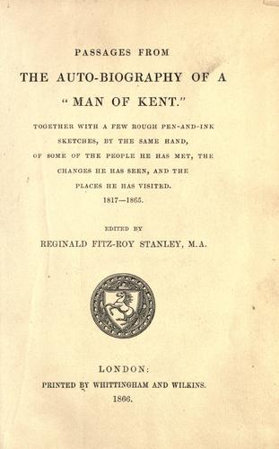 "Passages from the auto-biography of a ""man of Kent"""