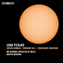Sixteen Sunrises / Symphony no. 5 / Concertante Variations by John Pickard ;   BBC National Orchestra of Wales ,   Martyn Brabbins