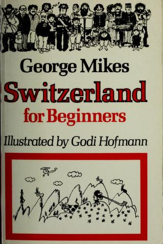 Switzerland for beginners by George Mikes