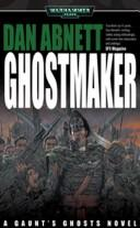 Ghostmaker (Gaunt's Ghosts) by Dan Abnett