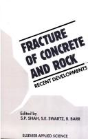 Fracture of concrete and rock by International Conference on Recent Developments in the Fracture of Concrete and Rock (1989 School of Engineering, University of Wales, College of Cardiff)