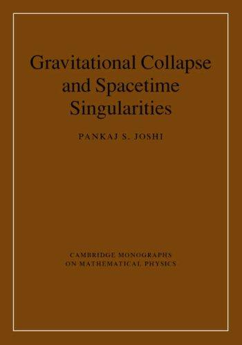 Gravitational Collapse and Spacetime Singularities (Cambridge Monographs on Mathematical Physics) by Pankaj S. Joshi