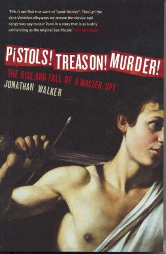Pistols! Treason! Murder! by Jonathan Walker
