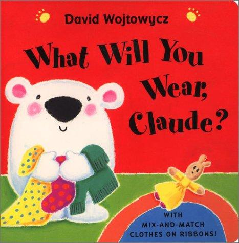 What Will You Wear, Claude? by David Wojtowycz
