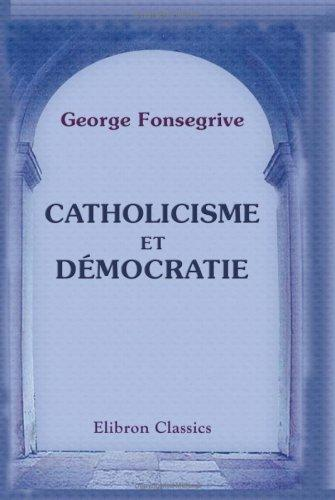Catholicisme et démocratie by George Fonsegrive