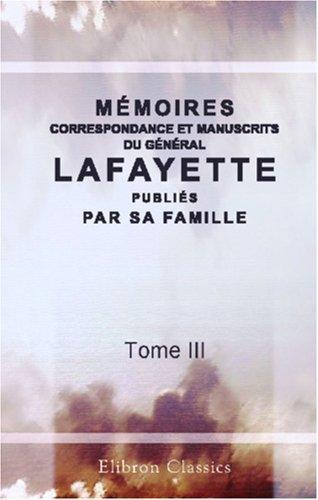 Mémoires, correspondance et manuscrits du général Lafayette, publiés par sa famille