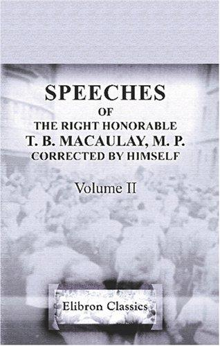 Speeches of the Right Honorable T. B. Macaulay, M. P. Corrected by himself by Thomas Babington Macaulay
