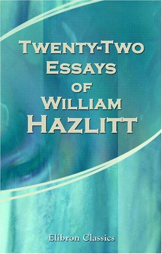 Twenty-Two Essays of William Hazlitt by William Hazlitt