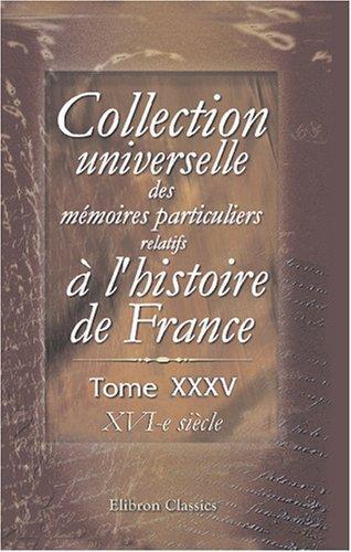 Collection universelle des mémoires particuliers relatifs à l\'histoire de France