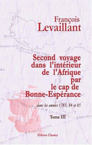 Second voyage dans l'intérieur de l'Afrique par le cap de Bonne-Espérance, dans les années 1783, 84 et 85