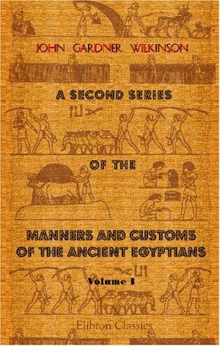 A Second Series of the Manners and Customs of the Ancient Egyptians, Including Their Religion, Agriculture, &c