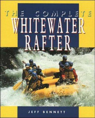 The complete whitewater rafter by Bennett, Jeff