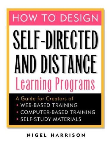 How to Design Self-Directed and Distance Learning Programs by Nigel Harrison