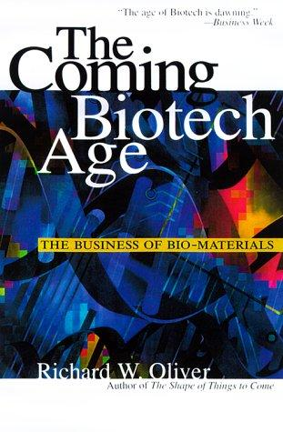 The Coming Biotech Age by Richard W. Oliver