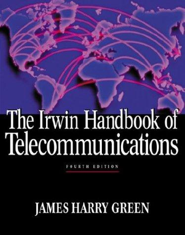 The Irwin Handbook of Telecommunications by James Harry Green