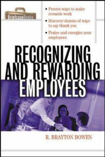 Recognizing and Rewarding Employees by R. Brayton Bowen