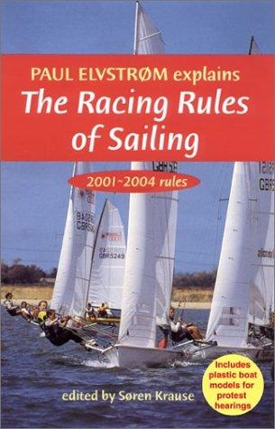 Paul Elvstrom Explains the Racing Rules of Sailing, 2001-2004 by Soren Krause