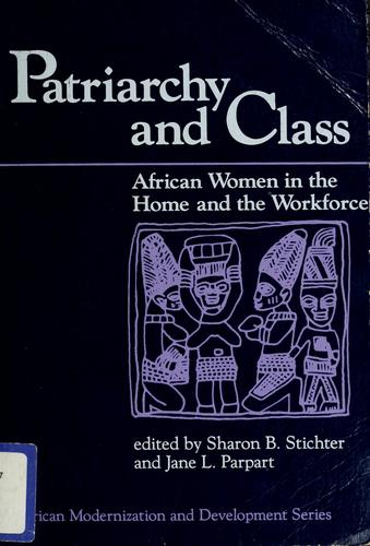 Patriarchy and class by edited by Sharon B. Stichter and Jane L. Parpart.