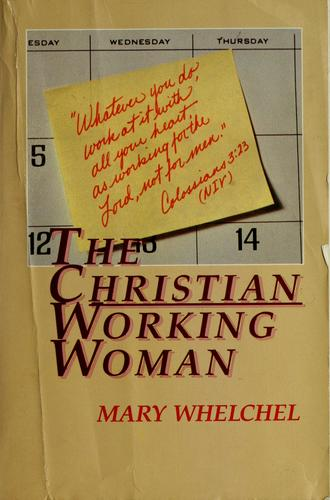 The Christian working woman by Mary Whelchel