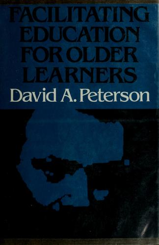 Facilitating education for older learners by Peterson, David A.