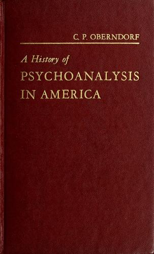 A history of psychoanalysis in America by Clarence Paul Oberndorf
