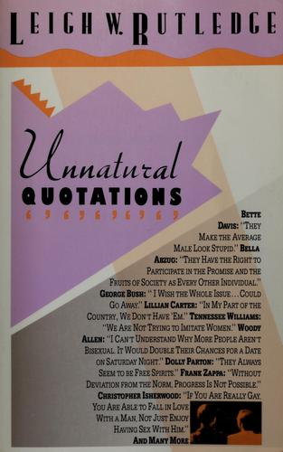 Unnatural quotations by [compiled by] Leigh W. Rutledge.