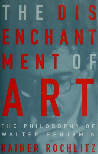 The disenchantment of art by Rainer Rochlitz