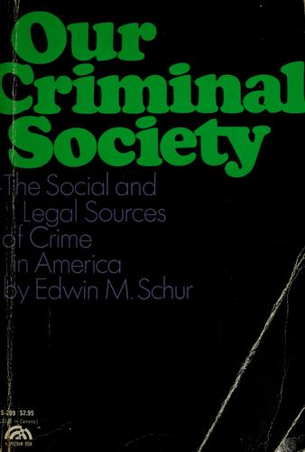 Our criminal society by Edwin M. Schur