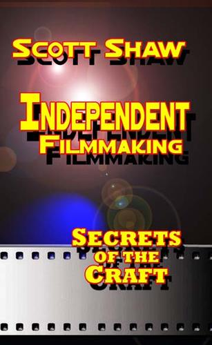 Independent Filmmaking by Scott Shaw